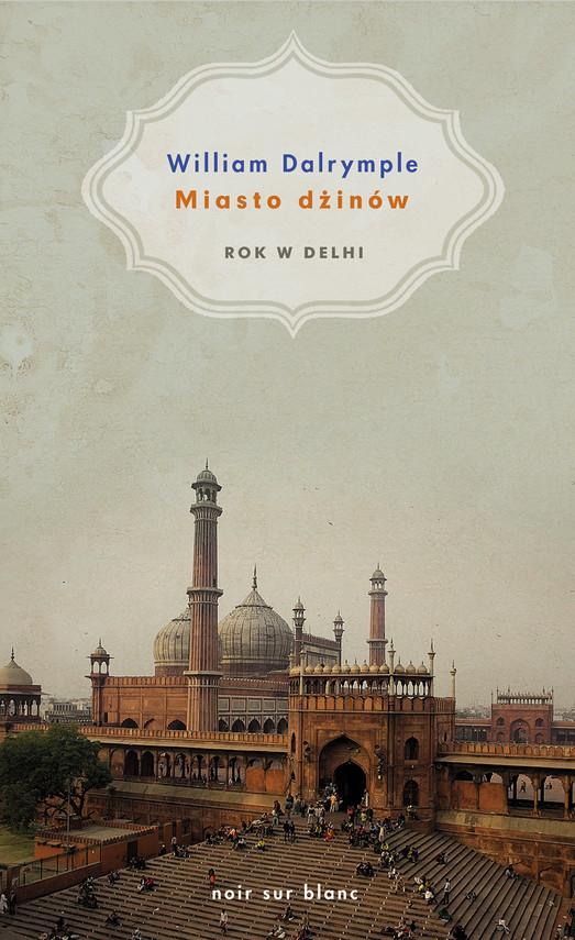 okładka Miasto dżinów. Rok w Delhi, Ebook   William Dalrymple
