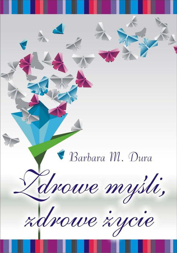 okładka Zdrowe myśli, zdrowe życie, Ebook | Barbara  Dura