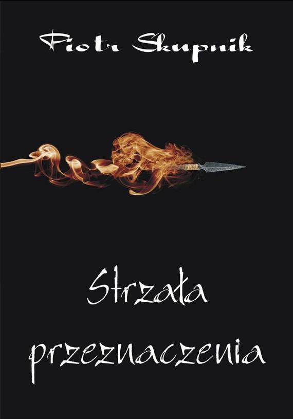 okładka Strzała przeznaczenia, Ebook | Piotr Skupnik