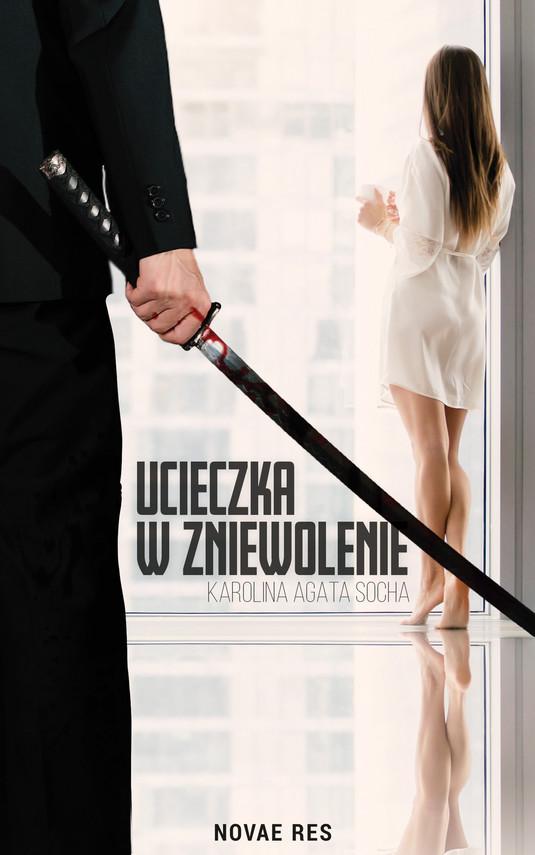 okładka Ucieczka w zniewolenie, Ebook | Karolina Agata Socha
