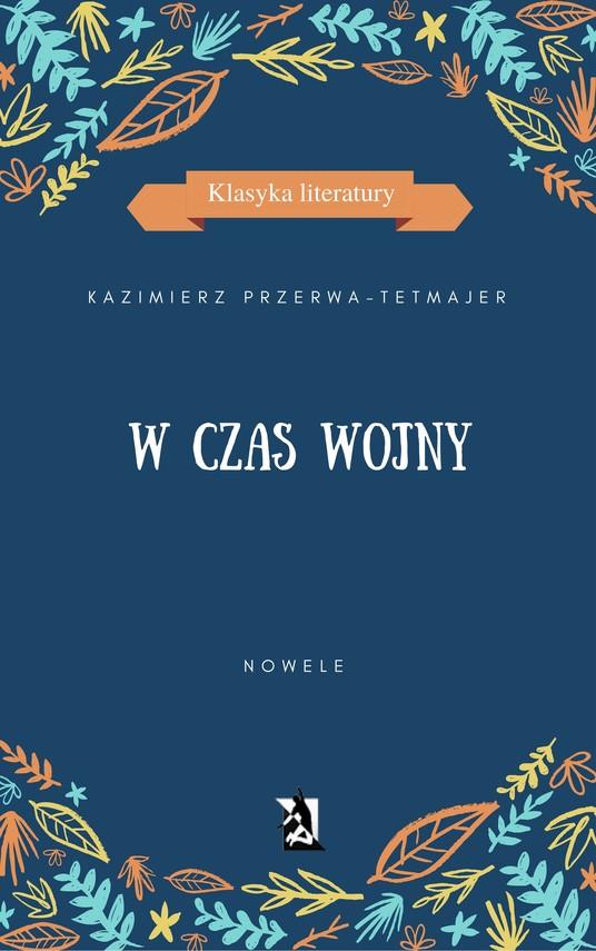 okładka W czas wojny. Noweleebook | epub, mobi | Kazimierz Przerwa-Tetmajer