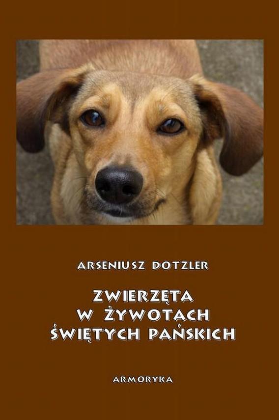 okładka Zwierzęta w żywotach świętych Pańskich, Ebook | Arseniusz  Dotzler
