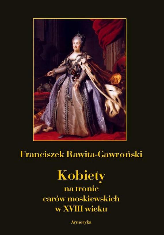 okładka Kobiety na tronie carów moskiewskich w XVIII wieku, Ebook   Franciszek Rawita  Gawroński