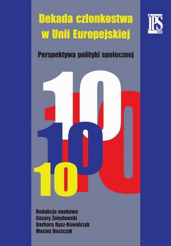 okładka Dekada członkostwa w Unii Europejskiej, Ebook   Maciej Duszczyk, Barbara  Rysz-Kowalczyk, Cezary  Żołędowski