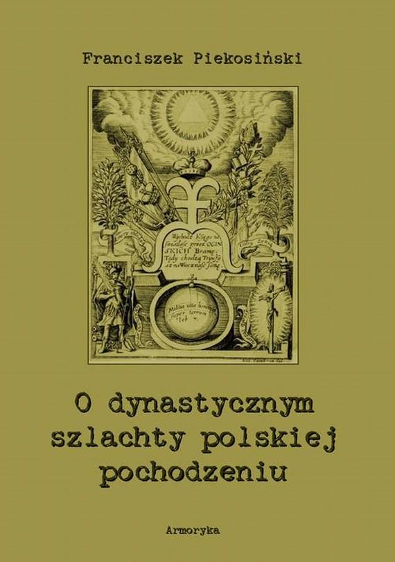 okładka O dynastycznym szlachty polskiej pochodzeniu, Ebook   Franciszek  Piekosiński