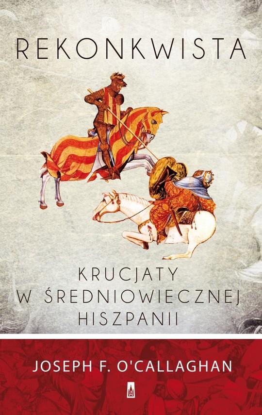 okładka Rekonkwista. Krucjaty w średniowiecznej Hiszpanii, Ebook | Joseph F. O′Callaghan