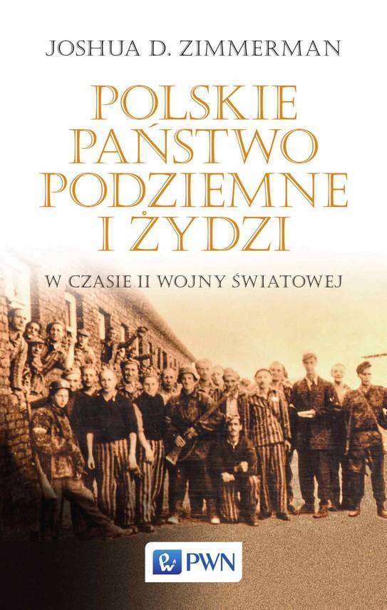 okładka Polskie Państwo Podziemne i Żydziebook   epub, mobi   Joshua D. Zimmerman