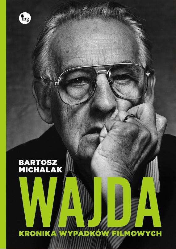 okładka Wajda. Kronika wypadków filmowych, Ebook | Bartosz Michalak