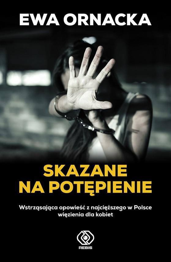 okładka Skazane na potępienie. Wstrząsająca opowieść z najcięższego w Polsce więzienia dla kobietebook | epub, mobi | Ewa Ornacka