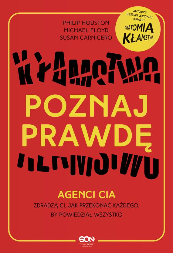 okładka Poznaj prawdę. Agenci CIA zdradzą ci, jak przekonać każdego, by powiedział wszystko, Ebook | Philip Houston, Susan Carnicero, Mike Floyd