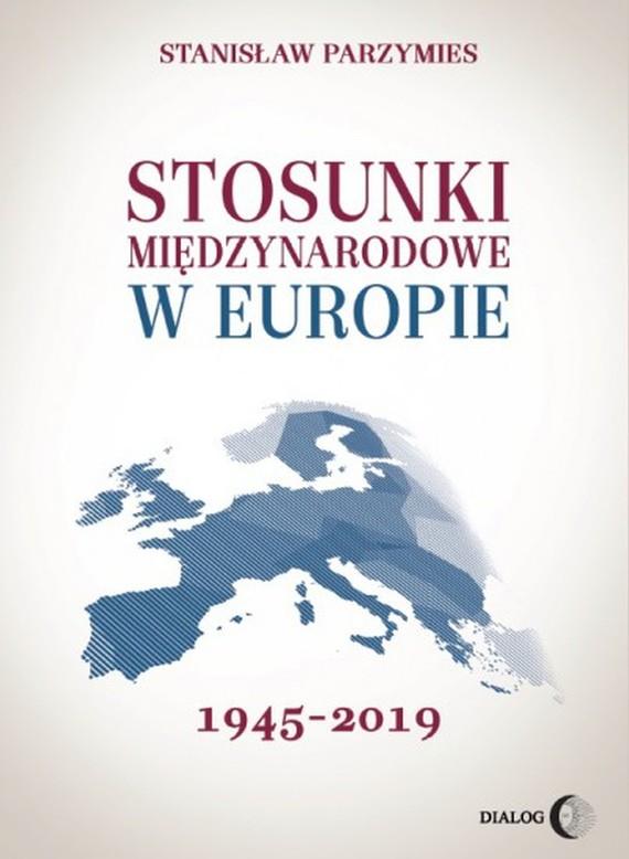 okładka Stosunki międzynarodowe 1945-2019ebook | epub, mobi | Stanisław  Parzymies