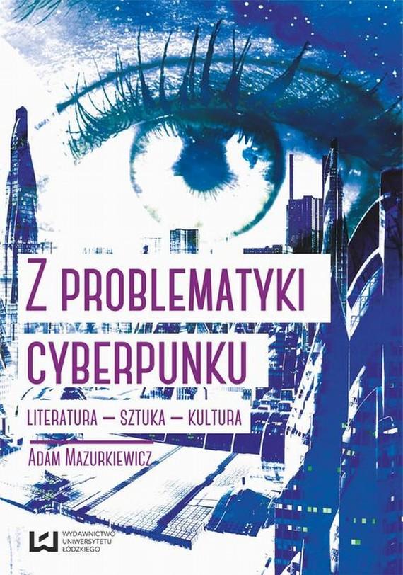 okładka Z problematyki cyberpunku Literatura Sztuka Kulturaebook | epub, mobi, pdf | Adam Mazurkiewicz