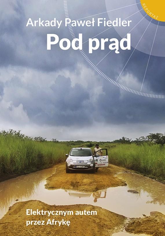 okładka Pod prąd. Elektrycznym autem przez Afrykęebook | epub, mobi | Arkady Paweł Fiedler