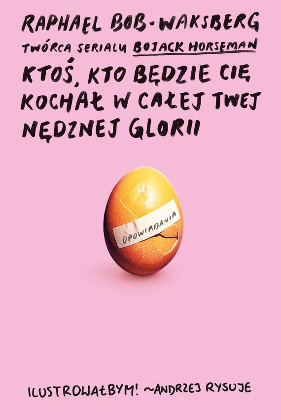 okładka Ktoś, kto będzie cię kochał w całej twej nędznej gloriiebook | epub, mobi | Raphael  Bob-Waksberg