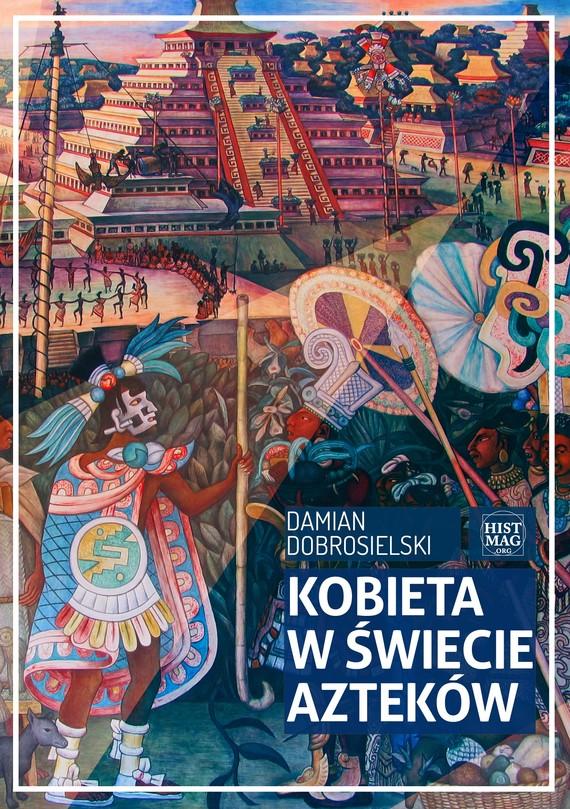 okładka Kobieta w świecie Aztekówebook | epub, mobi | Damian Dobrosielski