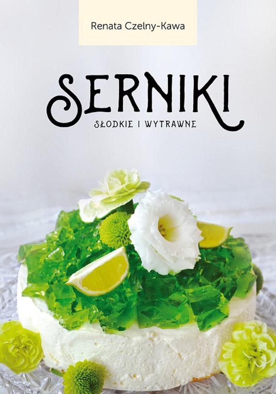 okładka Serniki słodkie i wytrawne, Ebook | Renata Czelny-Kawa