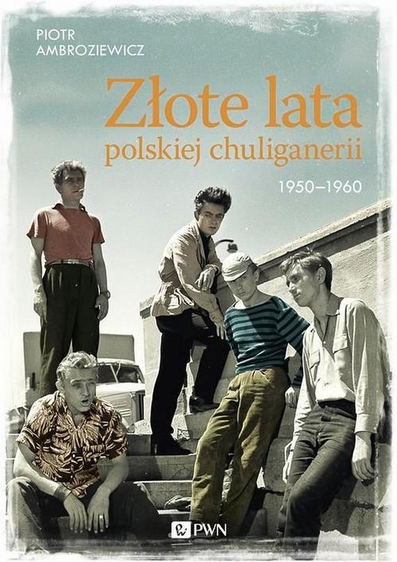 okładka Złote lata polskiej chuliganerii 1950-1960, Ebook | Piotr  Ambroziewicz