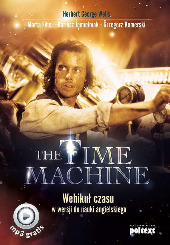 okładka The Time Machine. Wehikuł czasu w wersji do nauki angielskiego, Ebook   Grzegorz Komerski, Dariusz Jemielniak, Marta Fihel, Herbert George Wells
