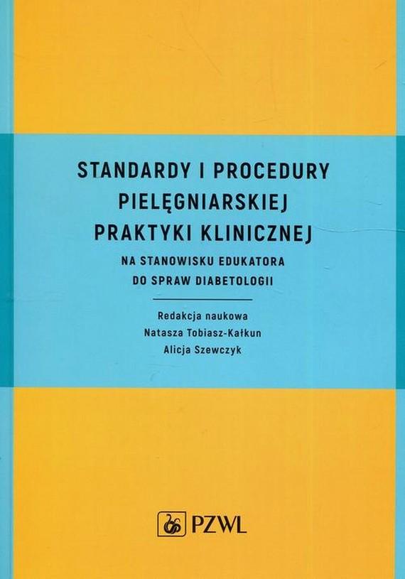 okładka Standardy i procedury pielęgniarskiej praktyki klinicznej, Ebook | Alicja  Szewczyk, Natasza  Tobiasz-Kałkun