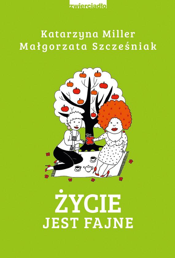 okładka Życie jest fajneebook | epub, mobi | Katarzyna Miller, Szcześniak Małgorzata