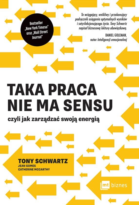 okładka Taka praca nie ma sensu czyli jak zarządzać swoją energiąebook | epub, mobi | Tony Schwartz, Jean Gomes, Catherine McCarthy