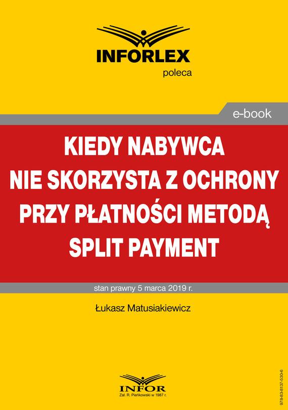 okładka Kiedy nabywca nie skorzysta z ochrony przy płatności metodą split paymentebook   pdf   Łukasz Matusiakiewicz