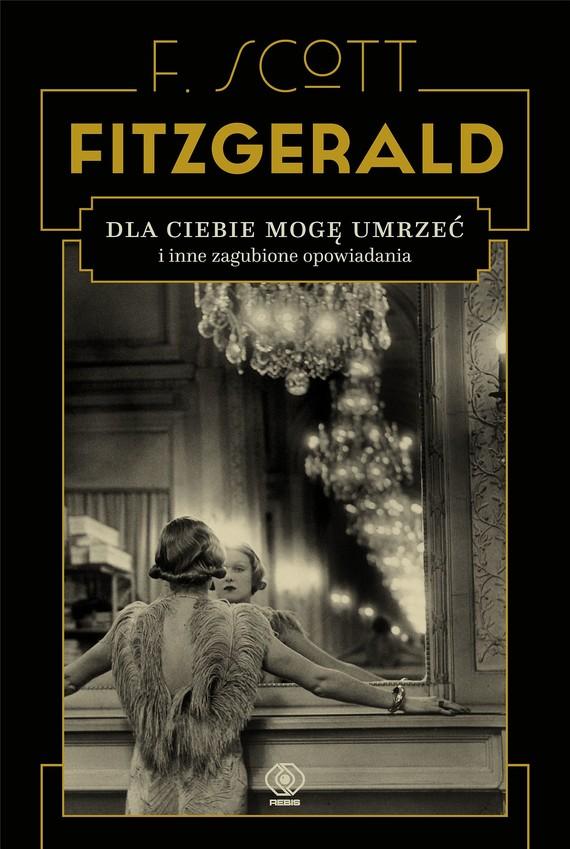 okładka Dla ciebie mogę umrzeć i inne zagubione opowiadania, Ebook | F.Scott Fitzgerald