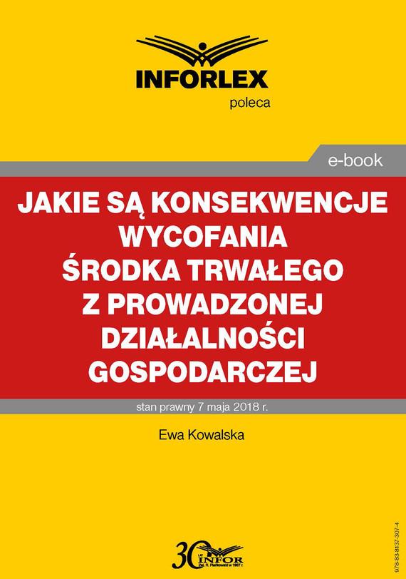okładka Jakie są konsekwencje wycofania środka trwałego z prowadzonej działalności gospodarczej, Ebook | Ewa Kowalska
