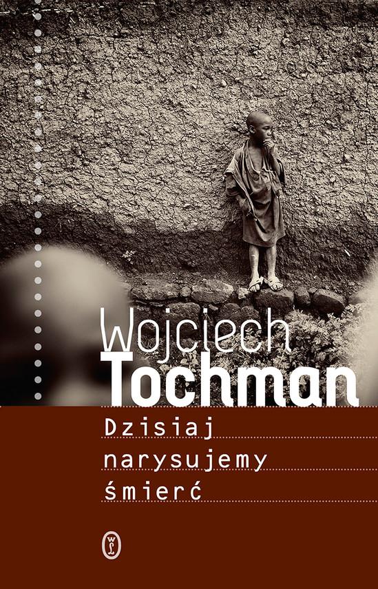 okładka Dzisiaj narysujemy śmierć, Ebook | Wojciech Tochman
