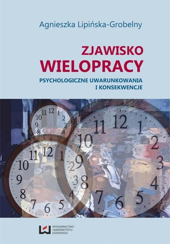 okładka Zjawisko wielopracy. Psychologiczne uwarunkowania i konsekwencje, Ebook | Agnieszka Lipińska-Grobelny