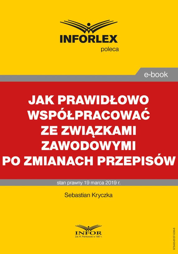 okładka Jak prawidłowo współpracować ze związkami zawodowymi po zmianach przepisówebook | pdf | Sebastian Kryczka