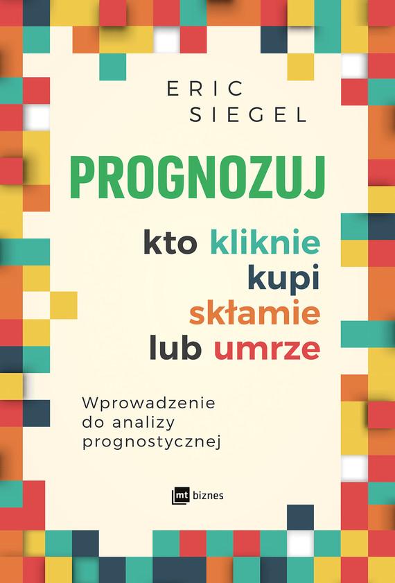 okładka Prognozuj - kto kliknie, kupi, skłamie lub umrzeebook | epub, mobi | Eric Siegel