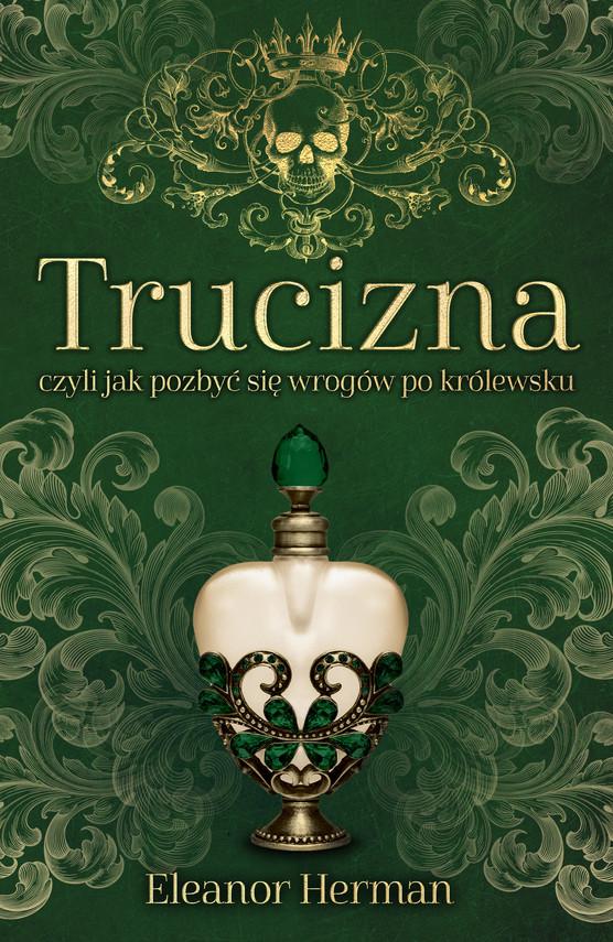 okładka Trucizna, czyli jak pozbyć się wrogów po królewsku, Ebook | Eleanor Herman