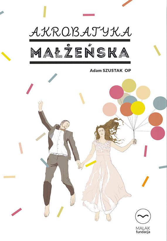 okładka Akrobatyka małżeńska, Ebook | Adam Szustak OP