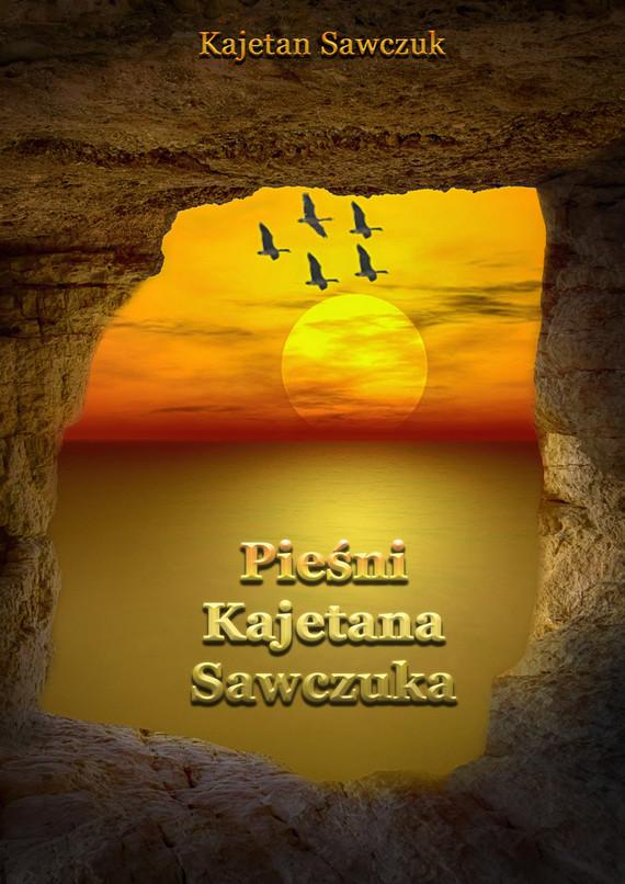 okładka Pieśni Kajetana Sawczuka, Ebook   Kajetan Sawczuk