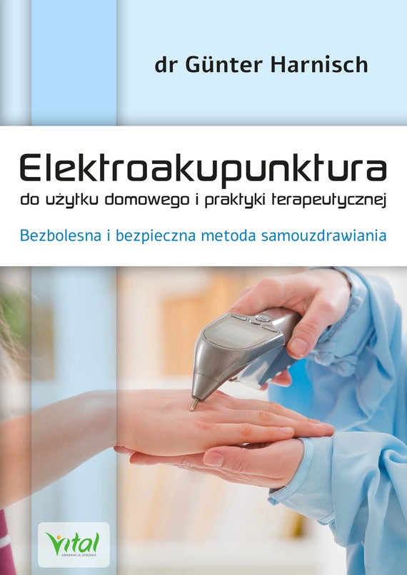 okładka Elektroakupunktura do użytku domowego i praktyki terapeutycznej. Bezbolesna i bezpieczna metoda samouzdrawiania - PDFebook | pdf | Dr. Günter Harnisch