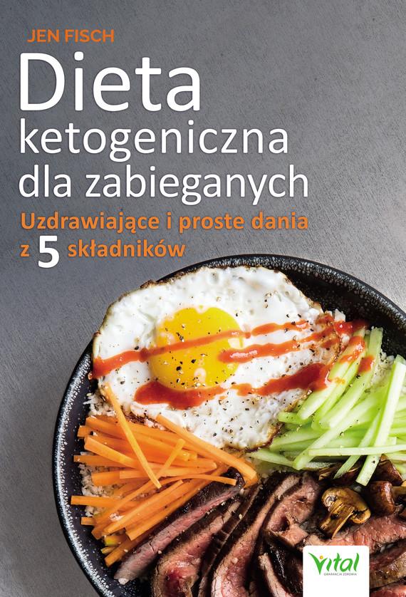 okładka Dieta ketogeniczna dla zabieganych. Uzdrawiające i proste dania z 5 składników, Ebook | Fisch Jen