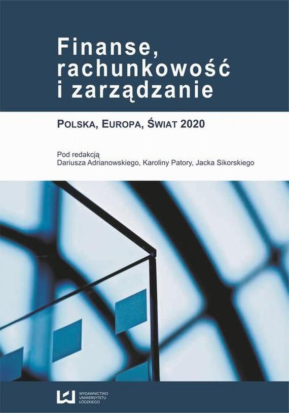 okładka Finanse, rachunkowość i zarządzanie. Polska, Europa, Świat 2020, Ebook | Dariusz  Adrianowski, Karolina  Patora, Jacek  Sikorski
