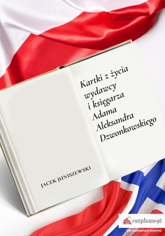 okładka Kartki z życia wydawcy i księgarza Adama Aleksandra Dzwonkowskiegoebook   epub, mobi   Jacek Juniszewski