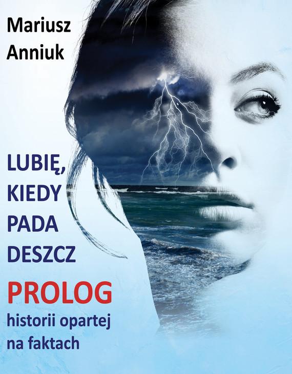 okładka Lubię, kiedy pada deszcz - Prolog, Ebook | Mariusz Anniuk