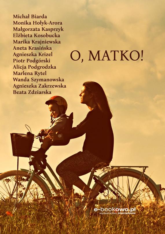 okładka O, Matko!ebook | epub, mobi | Praca zbiorowa