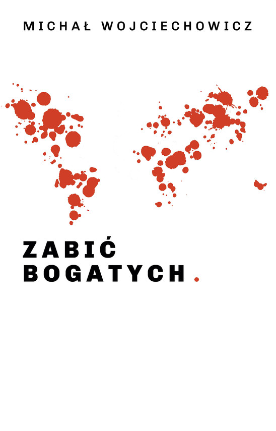 okładka Zabić bogatychebook | epub, mobi | Michał Wojciechowicz Wojciechowicz