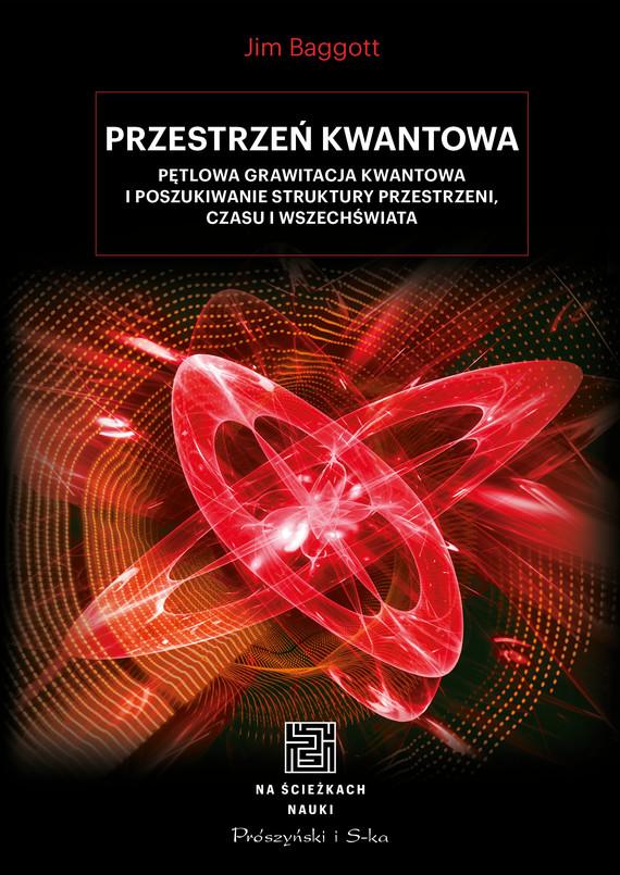 okładka Przestrzeń kwantowa. Pętlowa grawitacja kwantowa i poszukiwanie struktury przestrzeni, czasu i Wszechświata, Ebook | Jim Baggott