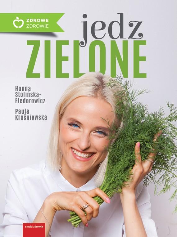 okładka Jedz zieloneebook | epub, mobi | Stolińska-Fiedorowicz Hanna, Paula Kraśniewska