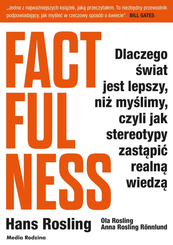 okładka Factfulness. Dlaczego świat jest lepszy, niż myślimy, czyli jak stereotypy zastąpić realną wiedzą, Ebook | Hans Rosling, Ola Rosling, Anna Rosling-Ronnlund