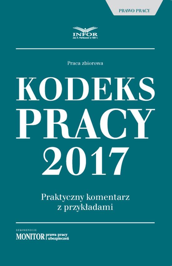 okładka Kodeks pracy 2017 Praktyczny komentarz z przykładami, Ebook | INFOR PL SA