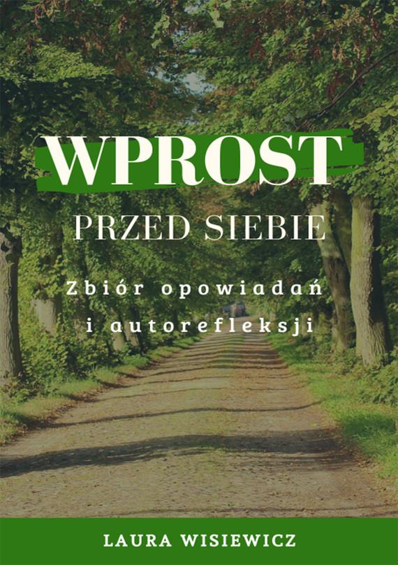 okładka Wprost przed siebie. Zbiór opowiadań i autorefleksjiebook | epub, mobi | Laura  Wisiewicz