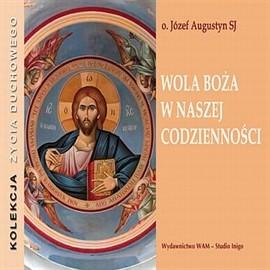 okładka Wola Boża w naszej codzienności, Audiobook | Józef Augustyn SJ