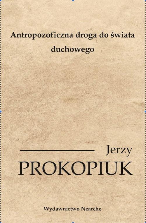 okładka Antropozoficzna droga do świata duchowego, Książka | Jerzy Prokopiuk