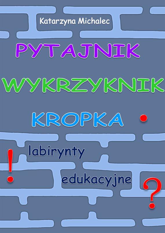okładka Pytajnik, wykrzyknik, kropkaebook | pdf | Katarzyna Michalec